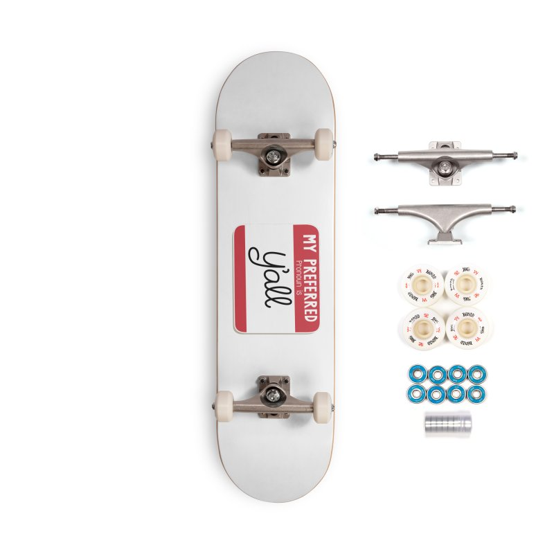 My Preferred Pronoun is Y'all Accessories Skateboard by Illustrations by Phil
