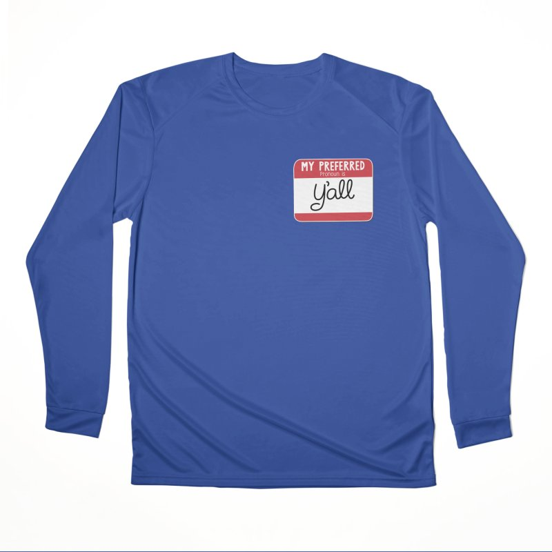 My Preferred Pronoun is Y'all Men's Performance Longsleeve T-Shirt by Illustrations by Phil