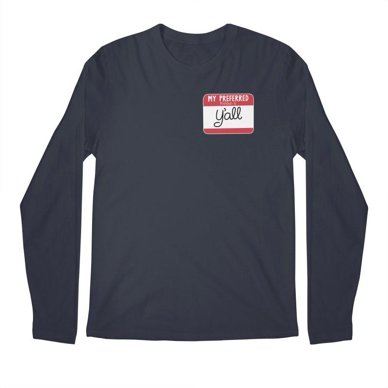 My Preferred Pronoun is Y'all Men's Regular Longsleeve T-Shirt by Illustrations by Phil