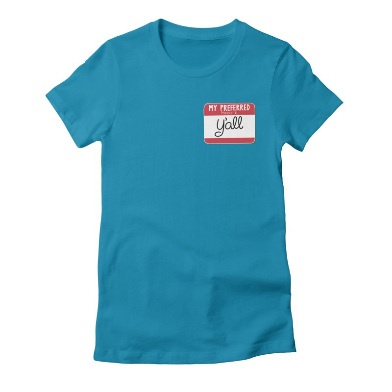 My Preferred Pronoun is Y'all Women's Fitted T-Shirt by Illustrations by Phil