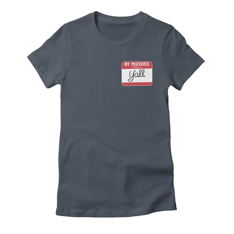 My Preferred Pronoun is Y'all Women's T-Shirt by Illustrations by Phil
