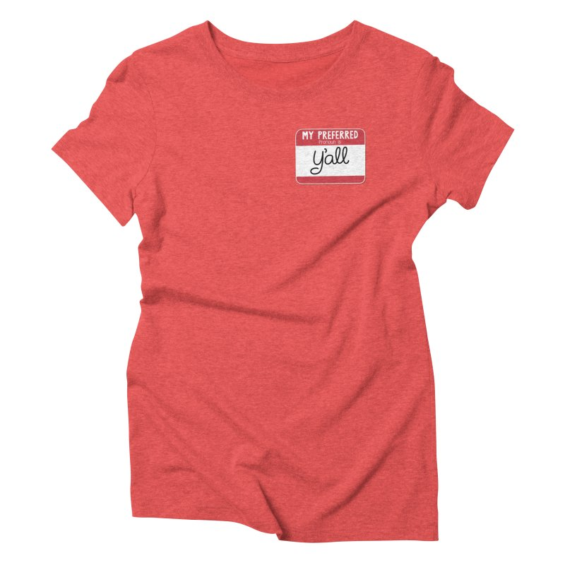 My Preferred Pronoun is Y'all Women's Triblend T-Shirt by Illustrations by Phil