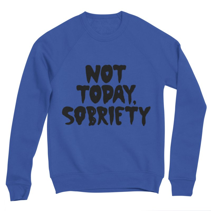 Not today, sobriety Women's Sweatshirt by Illustrations by Phil