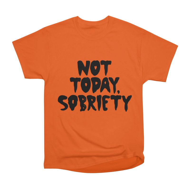 Not today, sobriety Women's T-Shirt by Illustrations by Phil