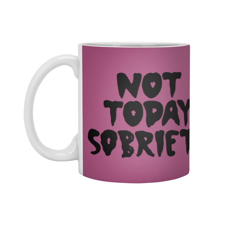 Not today, sobriety Accessories Mug by Illustrations by Phil