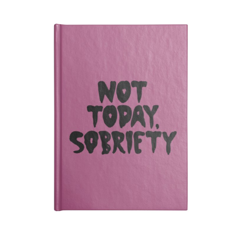 Not today, sobriety Accessories Notebook by Illustrations by Phil