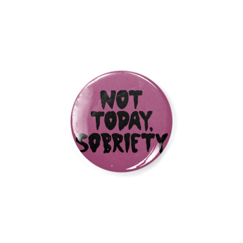 Not today, sobriety Accessories Button by Illustrations by Phil
