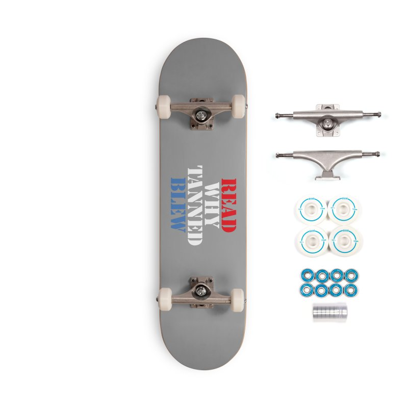 Read Why Tanned Blew Accessories Skateboard by Illustrations by Phil