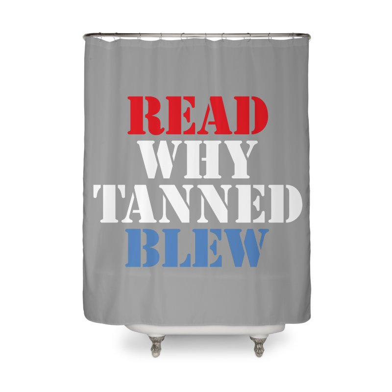 Read Why Tanned Blew Home Shower Curtain by Illustrations by Phil