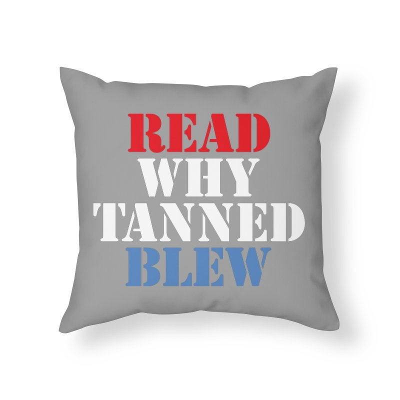 Read Why Tanned Blew Home Throw Pillow by Illustrations by Phil