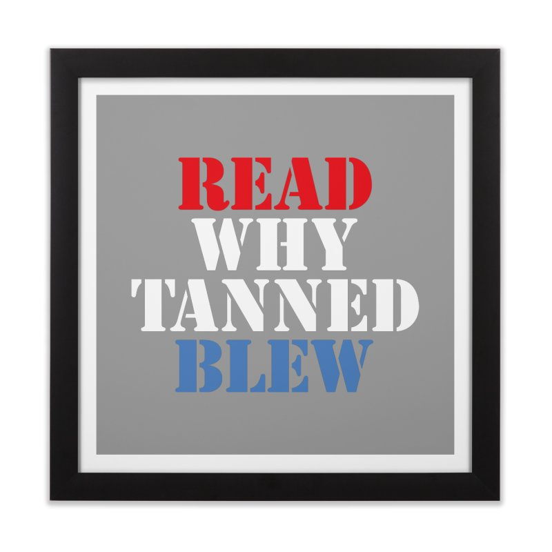 Read Why Tanned Blew Home Framed Fine Art Print by Illustrations by Phil