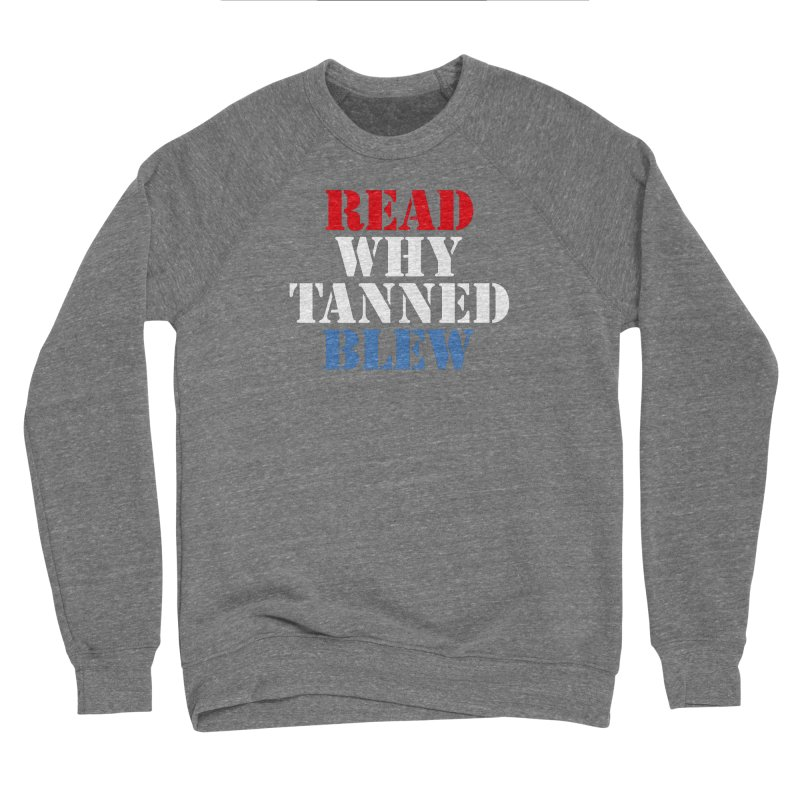 Read Why Tanned Blew Women's Sweatshirt by Illustrations by Phil