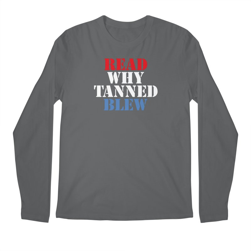 Read Why Tanned Blew Men's Longsleeve T-Shirt by Illustrations by Phil