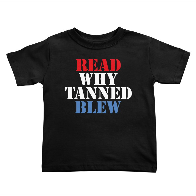 Read Why Tanned Blew Kids Toddler T-Shirt by Illustrations by Phil
