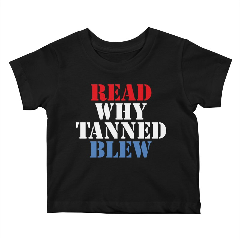 Read Why Tanned Blew Kids Baby T-Shirt by Illustrations by Phil