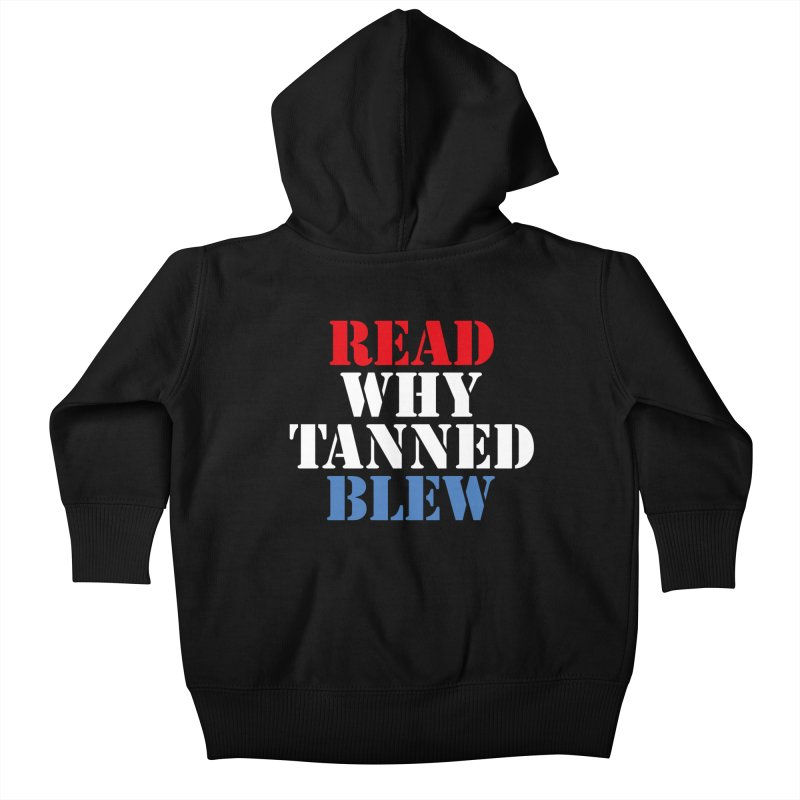 Read Why Tanned Blew Kids Baby Zip-Up Hoody by Illustrations by Phil