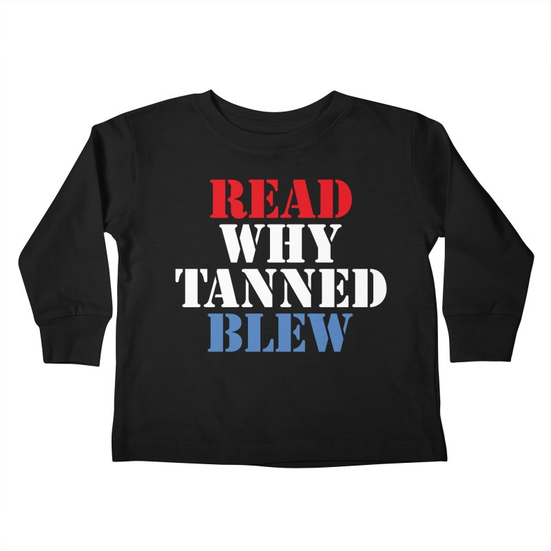 Read Why Tanned Blew Kids Toddler Longsleeve T-Shirt by Illustrations by Phil