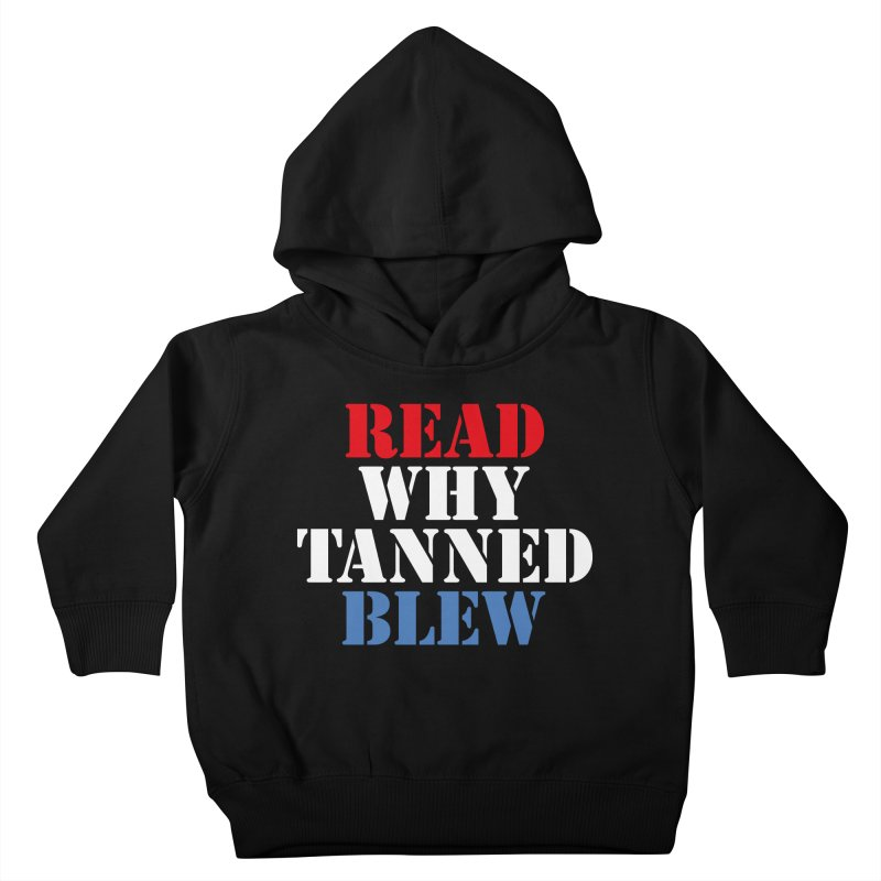 Read Why Tanned Blew Kids Toddler Pullover Hoody by Illustrations by Phil