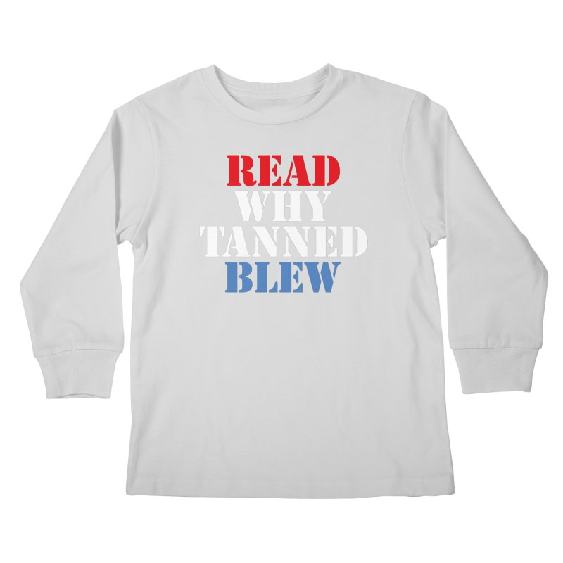 Read Why Tanned Blew Kids Longsleeve T-Shirt by Illustrations by Phil