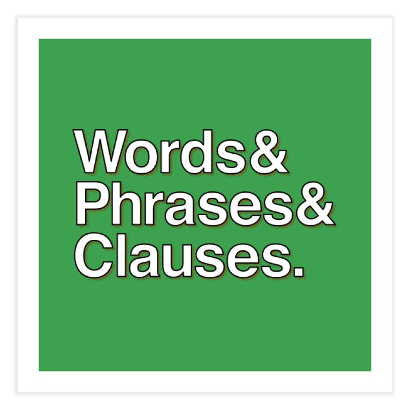 Words and Phrases and Clauses Home Fine Art Print by Illustrations by Phil