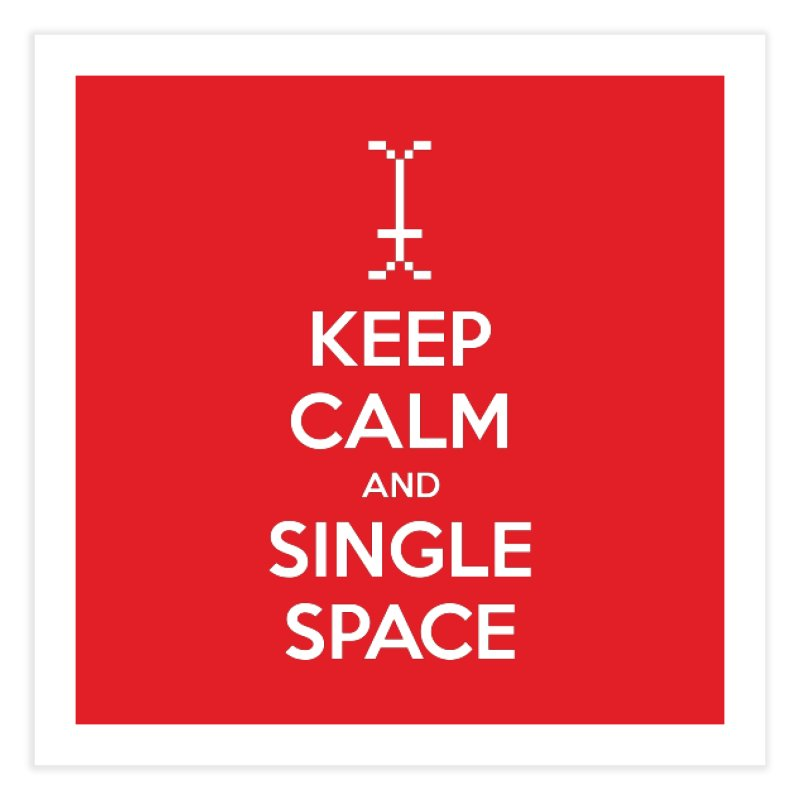 KEEP CALM AND SINGLE SPACE Home Fine Art Print by Illustrations by Phil