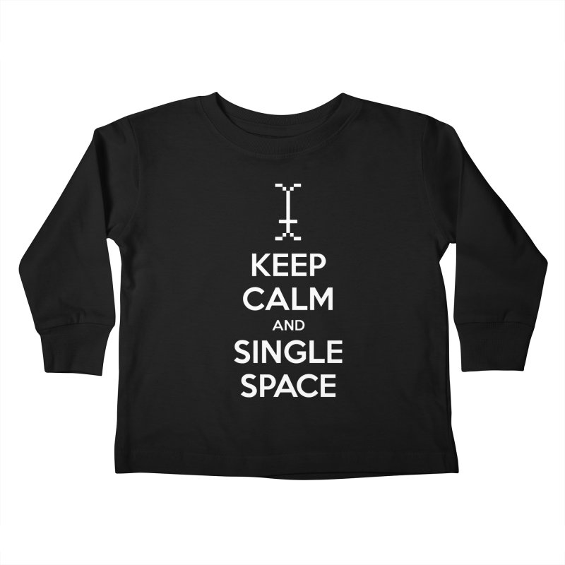 KEEP CALM AND SINGLE SPACE Kids Toddler Longsleeve T-Shirt by Illustrations by Phil