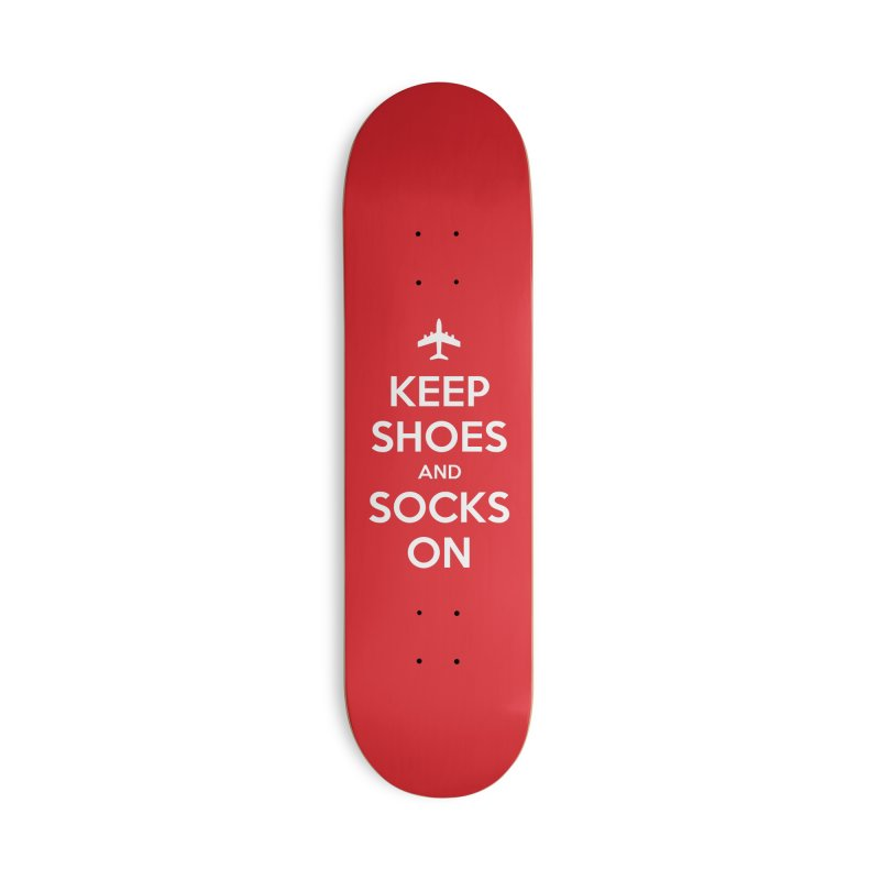 KEEP SHOES AND SOCKS ON Accessories Skateboard by Illustrations by Phil