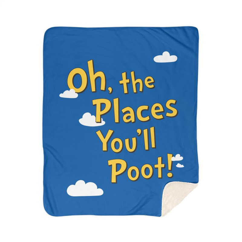 Oh, the places you'll poot! Home Blanket by Illustrations by Phil