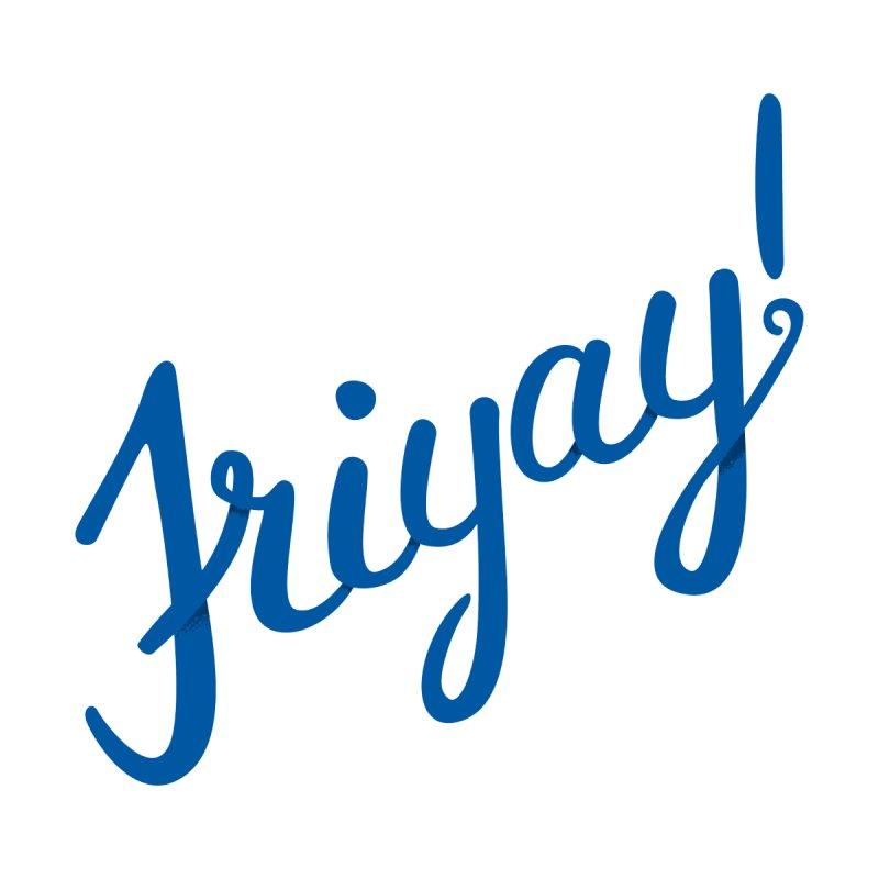 Friyay! by Phillustrations's Artist Shop