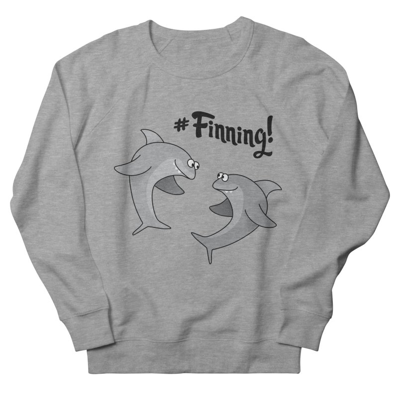 #Finning! Women's Sweatshirt by Phillustrations's Artist Shop
