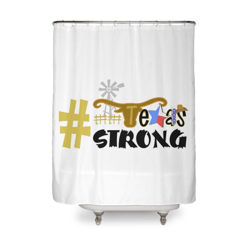 #TexasSTRONG Home Shower Curtain by PickaCS's Artist Shop
