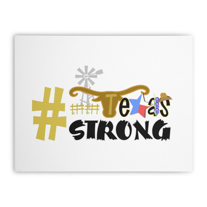#TexasSTRONG Home Stretched Canvas by PickaCS's Artist Shop