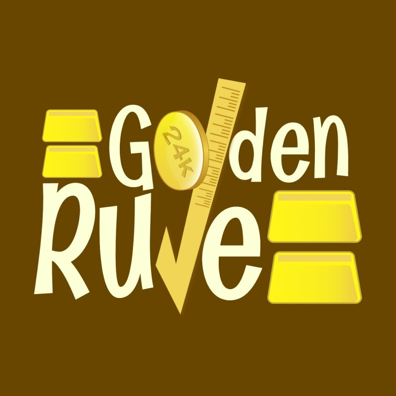 The Golden RULE None  by PickaCS's Artist Shop