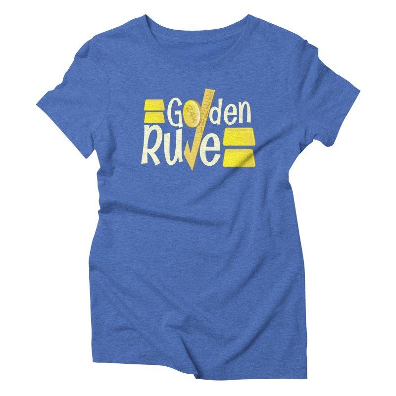 The Golden RULE Women's Triblend T-Shirt by PickaCS's Artist Shop
