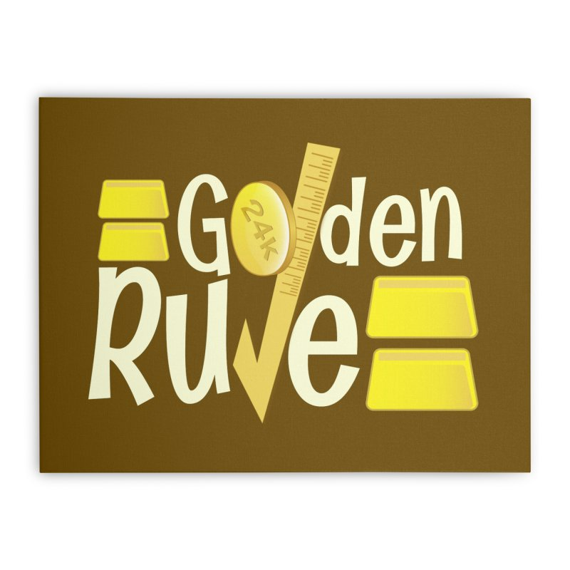 The Golden RULE Home Stretched Canvas by PickaCS's Artist Shop