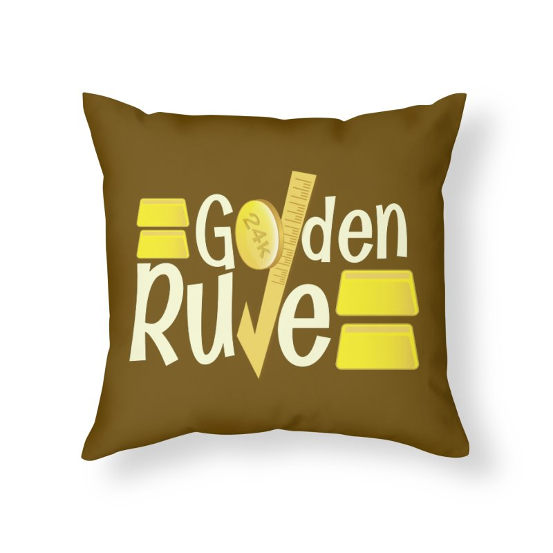 The Golden RULE Home Throw Pillow by PickaCS's Artist Shop