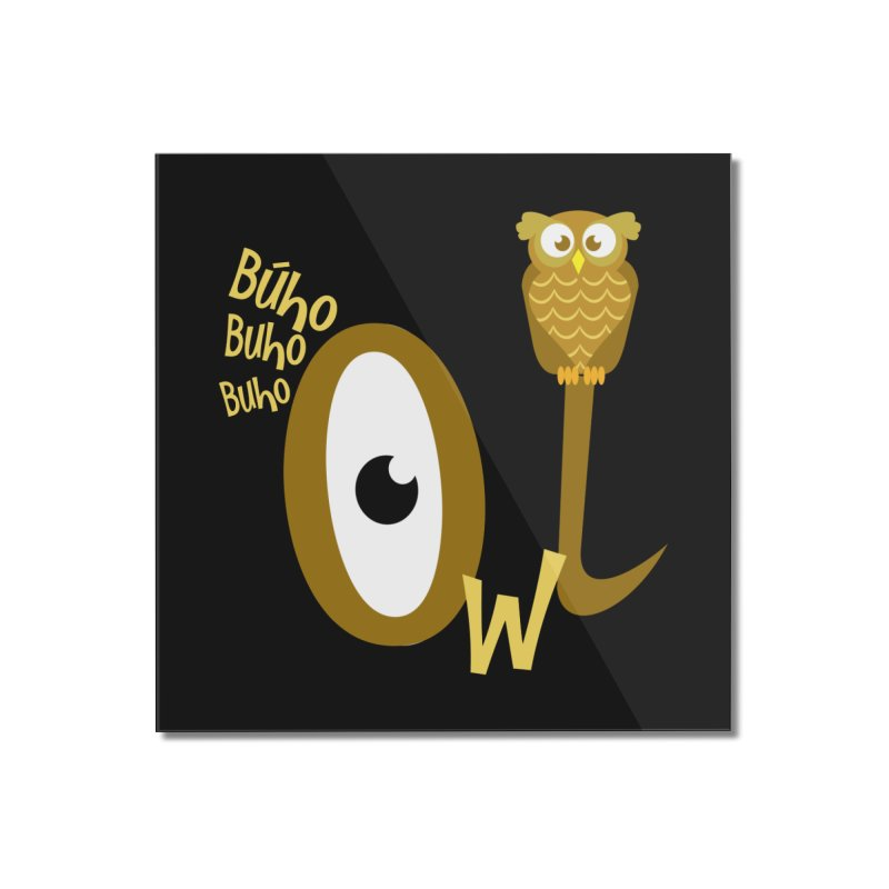 Búho Home Mounted Acrylic Print by PickaCS's Artist Shop
