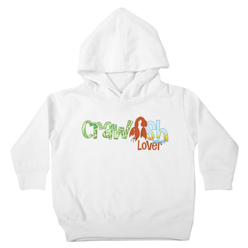 Crawfish Boiled Lover Kids Toddler Pullover Hoody by PickaCS's Artist Shop