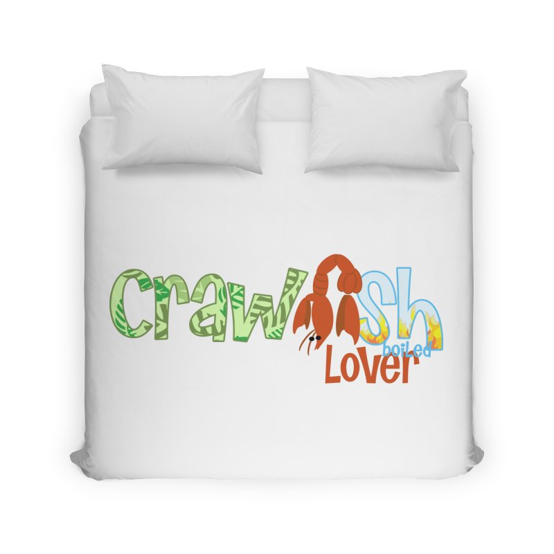 Crawfish Boiled Lover Home Duvet by PickaCS's Artist Shop