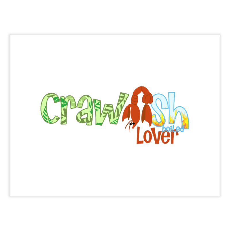 Crawfish Boiled Lover Home Fine Art Print by PickaCS's Artist Shop