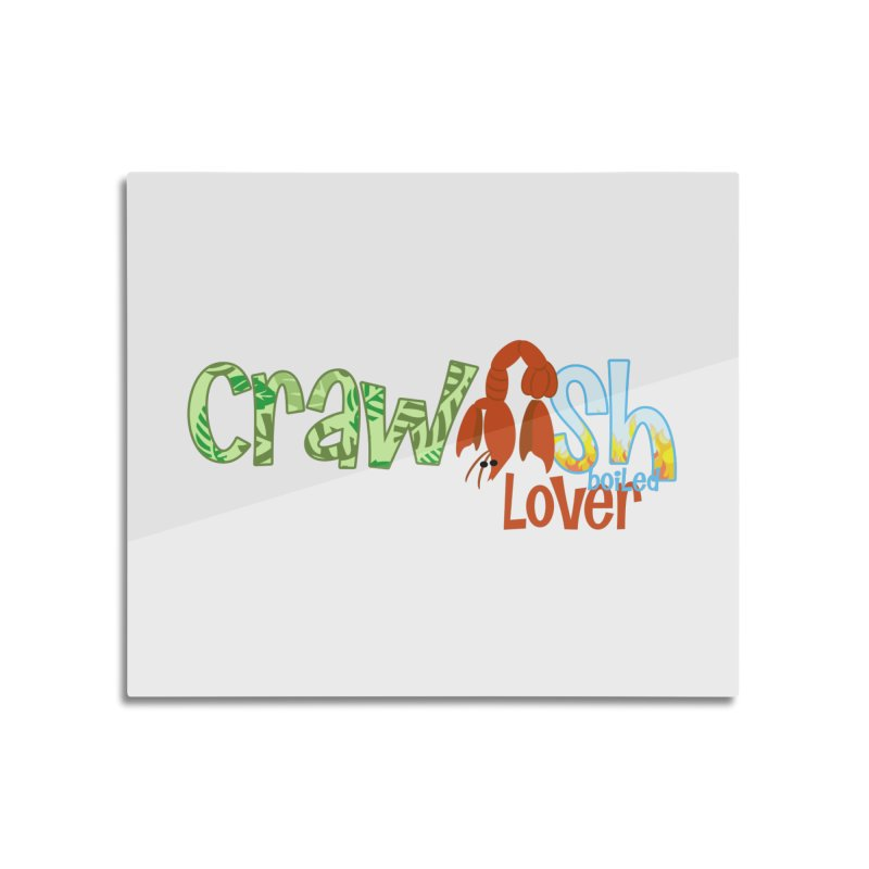 Crawfish Boiled Lover Home Mounted Aluminum Print by PickaCS's Artist Shop