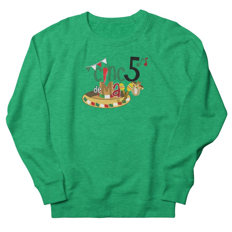 Cinco de Mayo Women's French Terry Sweatshirt by PickaCS's Artist Shop