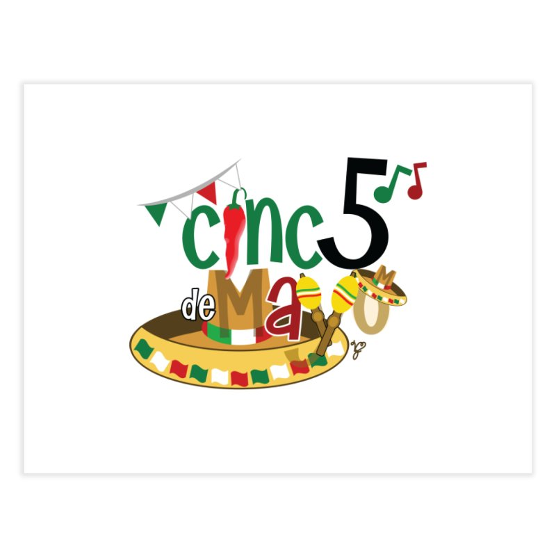Cinco de Mayo Home Fine Art Print by PickaCS's Artist Shop