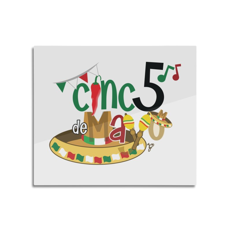 Cinco de Mayo Home Mounted Aluminum Print by PickaCS's Artist Shop