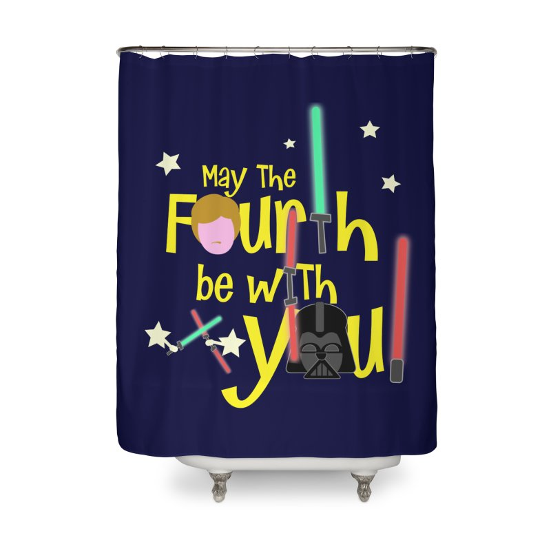 May the FOURTH... Home Shower Curtain by PickaCS's Artist Shop