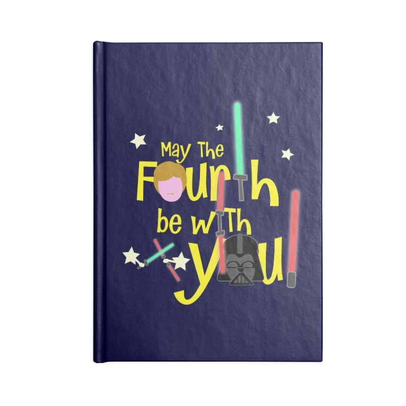 May the FOURTH... Accessories Lined Journal Notebook by PickaCS's Artist Shop