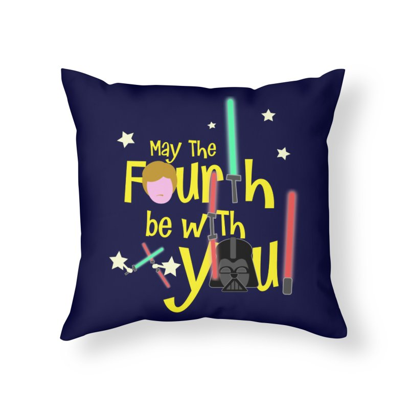 May the FOURTH... Home Throw Pillow by PickaCS's Artist Shop