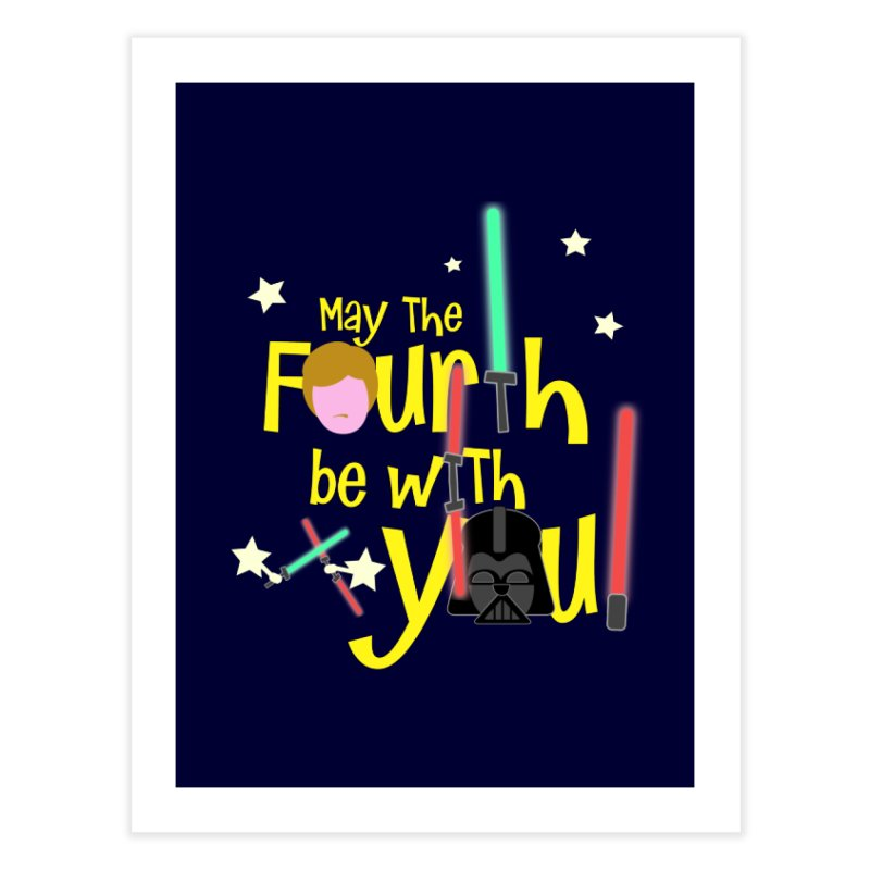 May the FOURTH... Home Fine Art Print by PickaCS's Artist Shop