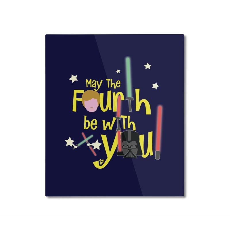 May the FOURTH... Home Mounted Aluminum Print by PickaCS's Artist Shop