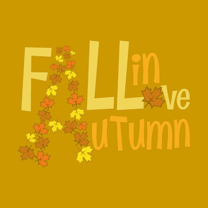 Fall in Autumn Women's T-Shirt by PickaCS's Artist Shop